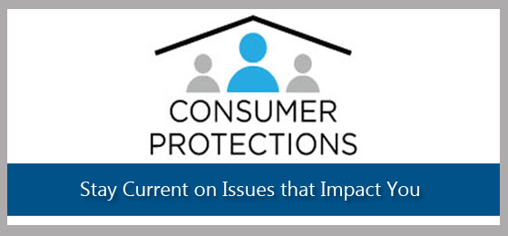 Consumer Protections: Stay Current on Issues that Impact You