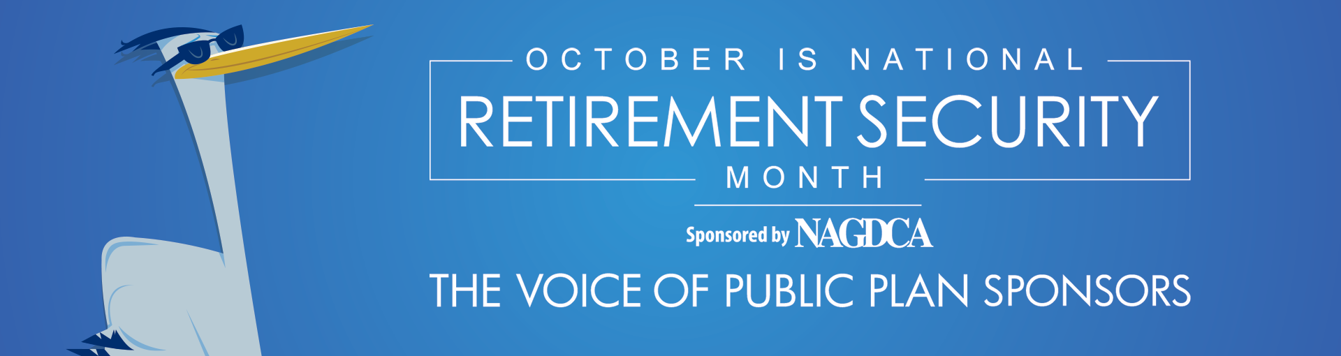 October is National Retirement Security Month (NRSM): Sponsored by NAGDCA: The Voice of Public Plan Sponsors