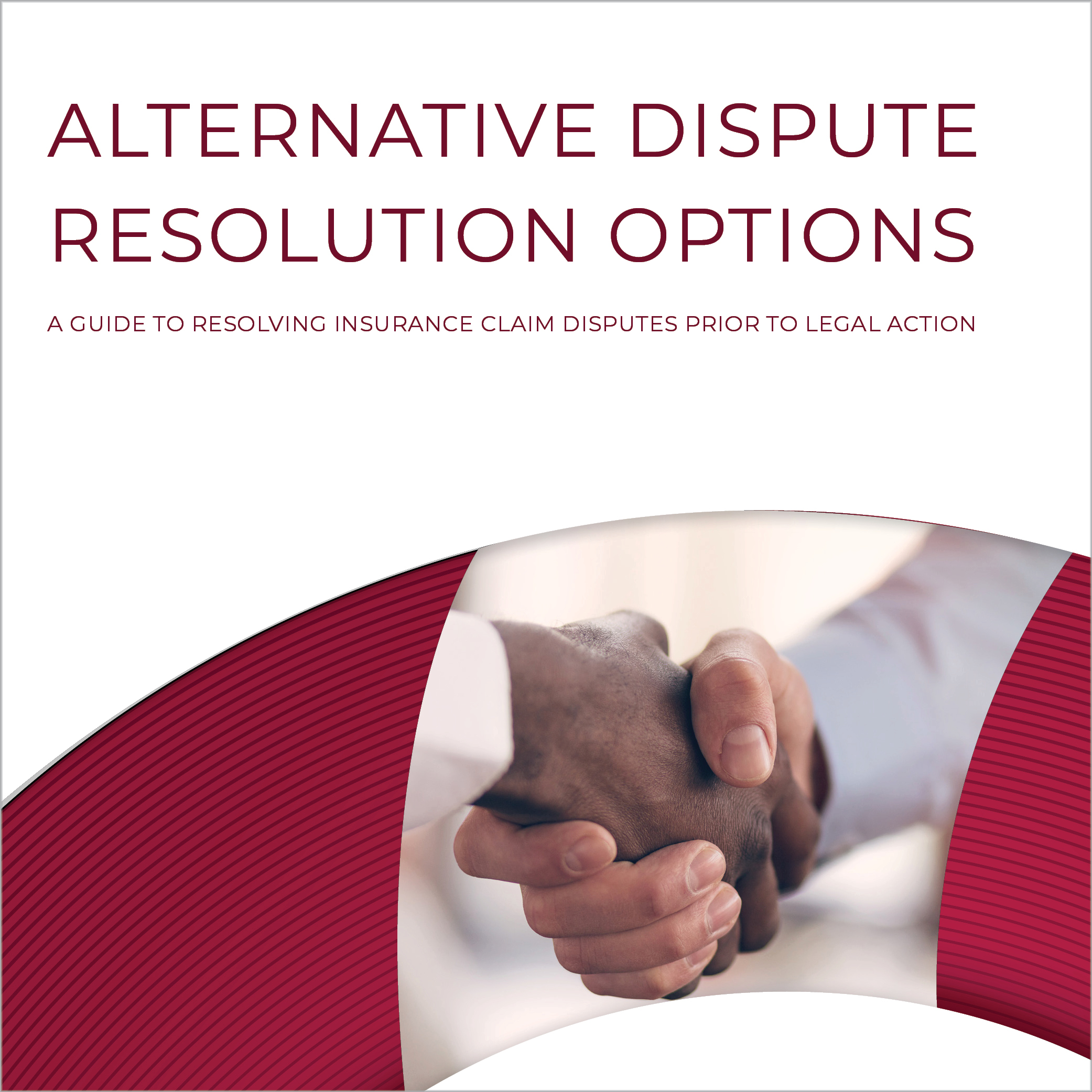 Alternative Dispute Resolution Options: A Guide to Resolving Insurance Claim Disputes Prior to Legal Action
