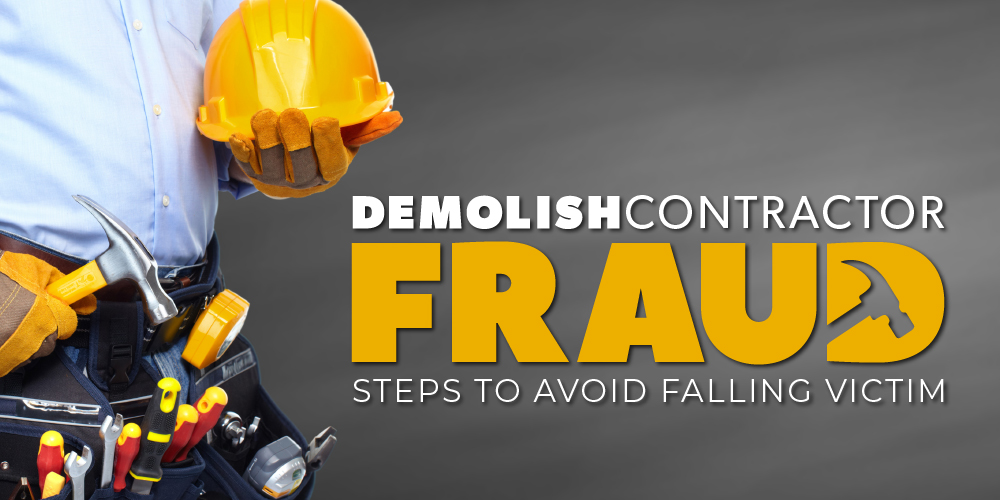 Demolish Contractor Fraud: Steps To Avoid Becoming A Victim